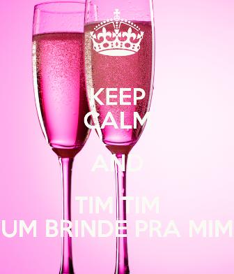 keep-calm-and-tim-tim-um-brinde-pra-mim3